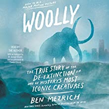 Woolly: The True Story of the Quest to Revive One of History's Most Iconic Extinct Creatures Audiobook by Ben Mezrich Narrated by Ben Mezrich