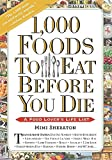 1,000 Foods To Eat Before You Die: A Food Lovers Life List