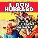 Under the Diehard Brand Audiobook by L. Ron Hubbard Narrated by R. F. Daley, Luke Baybak, Corey Burton, Rob Paulsen, Jim Meskimen, Phil Proctor, Tait Ruppert