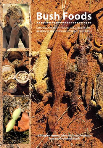 Bush Foods: Arrernte Foods from Central Australia by Margaret Kemarre Turner, John Henderson