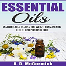Essential Oils: Essential Oils Recipes for Weight Loss, Mental Health and Personal Care Audiobook by A. D. McCormick Narrated by Michael Hatak