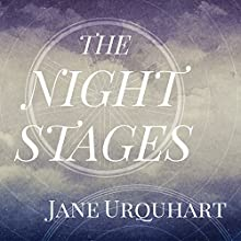 The Night Stages (       UNABRIDGED) by Jane Urquhart Narrated by Charlotte Anne Dore