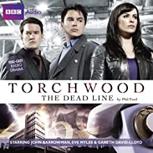 Torchwood: The Dead Line (       UNABRIDGED) by Phil Ford Narrated by John Barrowman, Eve Myles, Gareth David-Lloyd