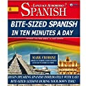 Bite-Sized Spanish in Ten Minutes a Day - 30 Ten Minute Audio Lessons (English and Spanish Edition)  by Mark Frobose Narrated by Mark Frobose