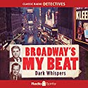 Broadway's My Beat: Dark Whispers Radio/TV Program by Morton Fine, David Friedkin Narrated by Larry Thor, Charles Calvert, Jack Kruschen
