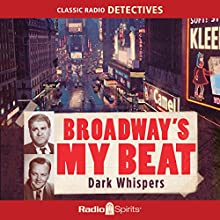 Broadway's My Beat: Dark Whispers Radio/TV Program Auteur(s) : Morton Fine, David Friedkin Narrateur(s) : Larry Thor, Charles Calvert, Jack Kruschen