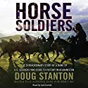 Horse Soldiers: The Extraordinary Story of a Band of US Soldiers Who Rode to Victory in Afghanistan Audiobook by Doug Stanton Narrated by Jack Garrett