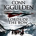 Lords of the Bow: The Epic Story of the Great Conqueror (       UNABRIDGED) by Conn Iggulden Narrated by Russell Boulter