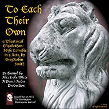 To Each Their Own: An Elizabethan-Style Comedie - 2nd Edition (       UNABRIDGED) by GregRobin A. Smith Narrated by Alex Hyde-White