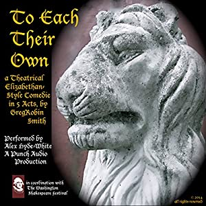 To Each Their Own: An Elizabethan-Style Comedie - 2nd Edition Audiobook