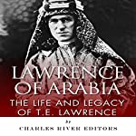Lawrence of Arabia: The Life and Legacy of T.E. Lawrence |  Charles River Editors
