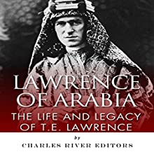 Lawrence of Arabia: The Life and Legacy of T.E. Lawrence Audiobook by  Charles River Editors Narrated by Ken Teutsch