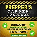 Preppers Garden Handbook: Seedsaving, Food Production, and Prepping Your Garden for Survival Audiobook by Beth McRoberts Narrated by Stacy Hinkle