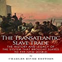 The Transatlantic Slave Trade: The History and Legacy of the System that Brought Slaves to the New World Audiobook by  Charles River Editors Narrated by David Otey