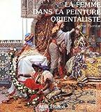 La Femme Dans La Peinture Orientaliste (French Edition)