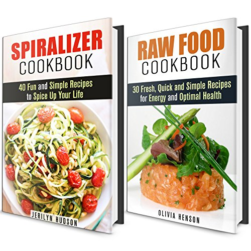 Spiralizer and Raw Food Cookbooks Box Set: 70 Delicious Recipes for You and Your Family! (Busy People Cookbook) by Jerilyn Hudson, Olivia Henson