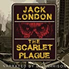 The Scarlet Plague [Classic Tales Edition] Hörbuch von Jack London Gesprochen von: B.J. Harrison