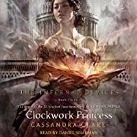 The Clockwork Princess: Infernal Devices, Book 3 (       UNABRIDGED) by Cassandra Clare Narrated by Daniel Sharman