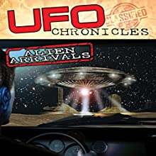 UFO Chronicles: Alien Arrivals  by Sgt. Clifford Stone Narrated by Sgt. Clifford Stone