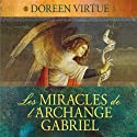 Les miracles de l'archange Gabriel | Livre audio Auteur(s) : Doreen Virtue Narrateur(s) : Caroline Boyer