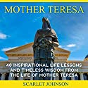 Mother Teresa: 40 Inspirational Life Lessons and Timeless Wisdom from the Life of Mother Teresa Audiobook by  Entrepreneur Publishing, Scarlett Johnson Narrated by Mary Allwright