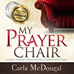 My Prayer Chair: A Living, Walking, Breathing Relationship with Jesus | Carla McDougal
