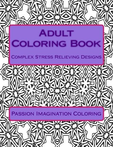 Adult Coloring Book: Complex Stress Relieving Designs (Book 1)
