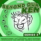 Beyond Our Ken Series 3: The classic BBC radio comedy Radio/TV von Eric Merriman Gesprochen von: Hugh Paddick, Kenneth Horne, Kenneth Williams