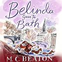 Belinda Goes to Bath: Travelling Matchmaker, Book 2 Audiobook by M. C. Beaton Narrated by Colleen Prendergast
