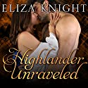 Highlander Unraveled: Highland Bound Series, Book 6 Audiobook by Eliza Knight Narrated by Angela Dawe, Antony Ferguson