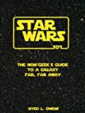 Star Wars 101: The Non-Geeks Guide to a Galaxy Far, Far Away