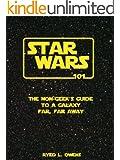 Star Wars 101: The Non-Geek's Guide to a Galaxy Far, Far Away