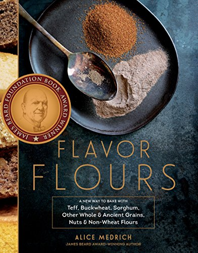 Flavor Flours: A New Way to Bake with Teff, Buckwheat, Sorghum, Other Whole & Ancient Grains, Nuts & Non-Wheat Flours (Whole Wheat Baking compare prices)