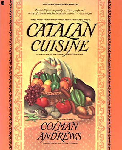Colman Andrews - Catalan Cuisine, Revised Edition: Vivid Flavors From Spain's Mediterranean Coast