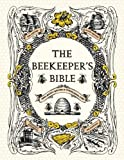 The Beekeeper's Bible: Bees, Honey, Recipes & Other Home Uses by Jones, Richard A., Sweeney-Lynch, Sharon (4/1/2011)