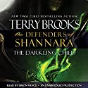 The Darkling Child: The Defenders of Shannara (       UNABRIDGED) by Terry Brooks Narrated by Simon Vance