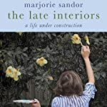 The Late Interiors: A Life Under Construction | Majorie Sandor