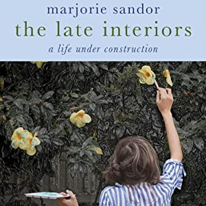 The Late Interiors: A Life Under Construction | [Majorie Sandor]