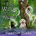 The Witch and the Dead: Wishcraft Mystery Series, Book 7 Audiobook by Heather Blake Narrated by Coleen Marlo