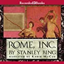Rome, Inc.: The Rise and Fall of the First Multinational Corporation (       UNABRIDGED) by Stanley Bing Narrated by Kerin McCue