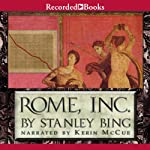 Rome, Inc.: The Rise and Fall of the First Multinational Corporation | Stanley Bing