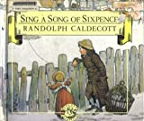 Sing a Song of Sixpence (Picture Classics) (081205900X) by Caldecott, Randolph