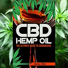 CBD Hemp Oil: The Essential Guide to CBD Oil, Hemp Oil, and Cannabis Medicine Audiobook by James Fahl Narrated by Trevor Clinger