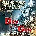 Day of the Gun (A Ben Bridges Western) Audiobook by Ben Bridges Narrated by Michael Welte