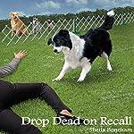 Drop Dead on Recall: Animals in Focus Mysteries, Book 1   Sheila Webster Boneham