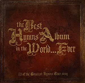 The Best Hymns Album In The World...Ever