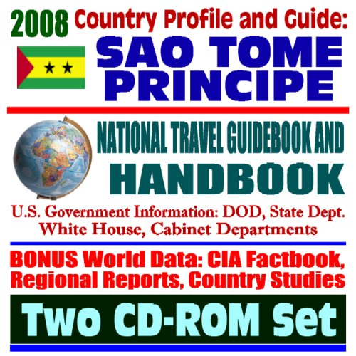 2008 Country Profile and Guide to Sao Tome and Principe - National Travel Guidebook and Handbook - U.S. Relations, Doing Business, Agriculture (Two CD-ROM Set)