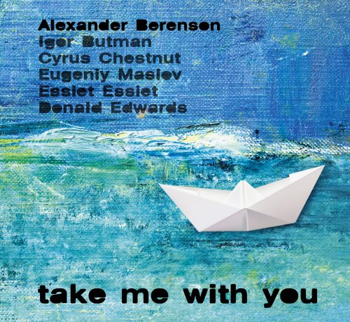 Take Me With You by Alexander Berenson,&#32;Oliver Gannon,&#32;Alexander Berenson Sextet,&#32;Igor Butman and Cyrus Chestnut