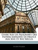 echange, troc Etienne Midoux - Etude Sur Les Filigranes Des Papiers Employs En France Aux Xive Et Xve Sicles