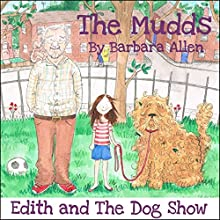 Edith and the Dog Show: The Mudds (       UNABRIDGED) by Barbara Allen Narrated by Bernard Cribbins, Mark Benton, Ulani Seaman, Wayne Forester, Toby Longworth